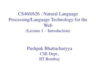 CS460/626 : Natural Language Processing/Language Technology for the Web (Lecture 1 – Introduction)