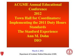 ACGME Annual Educational Conference  2012 Town Hall for Coordinators: Implementing the 2011 Duty Hours Standards The Sta