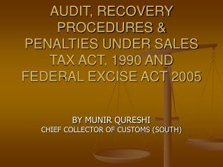 AUDIT, RECOVERY PROCEDURES  PENALTIES UNDER SALES TAX ACT, 1990 AND FEDERAL EXCISE ACT 2005