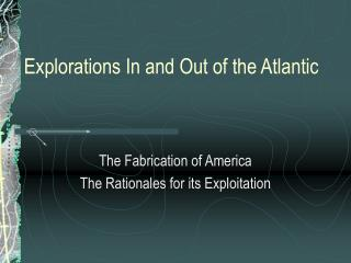 Explorations In and Out of the Atlantic