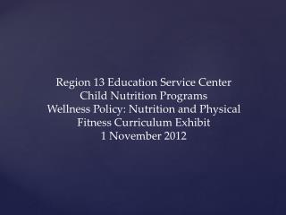 Region 13 Education Service Center Child Nutrition Programs Wellness  Policy: Nutrition and Physical Fitness Curriculum