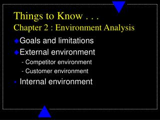 Things to Know . . .  Chapter 2 : Environment Analysis