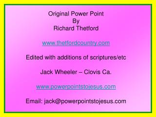 Original Power Point By Richard Thetford  www.thetfordcountry.com Edited with additions of scriptures/etc Jack Wheeler –