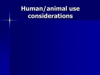 Human/animal use considerations