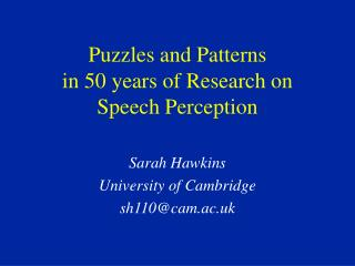 Puzzles and Patterns in 50 years of Research on Speech Perception