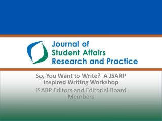 So, You Want to Write?  A JSARP inspired Writing Workshop JSARP Editors  and  Editorial Board  M embers