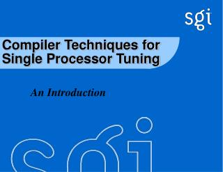 Compiler Techniques for Single Processor Tuning