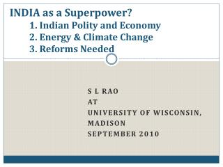 INDIA as a Superpower?          1. Indian Polity and Economy           2. Energy & Climate Change          3. Reforms Ne