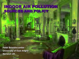 INDOOR AIR POLLUTION SOURCES AND POLICY