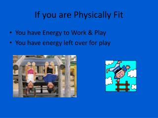 If you are Physically Fit