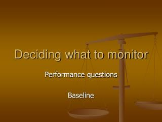 Deciding what to monitor