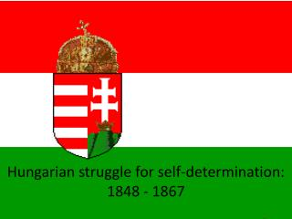 Hungarian struggle for self-determination: 1848 - 1867