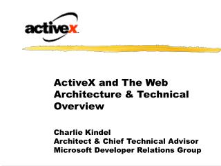 ActiveX and The Web Architecture & Technical Overview Charlie Kindel Architect & Chief Technical Advisor Microsoft Devel
