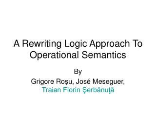 A Rewriting Logic Approach To Operational Semantics