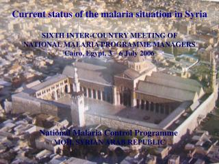 Current status of the malaria situation in Syria SIXTH INTER-COUNTRY MEETING OF  NATIONAL MALARIA PROGRAMME MANAGERS Cai