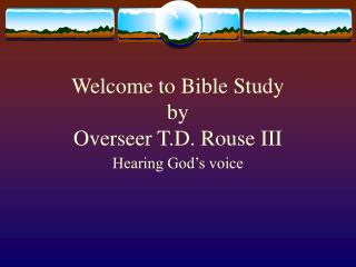 Welcome to Bible Study  by Overseer T.D. Rouse III