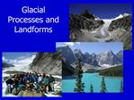 Glacial Processes and Landforms