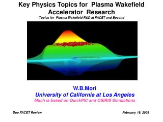 W.B.Mori University of California at Los Angeles Much is based on QuickPIC and OSIRIS Simulations