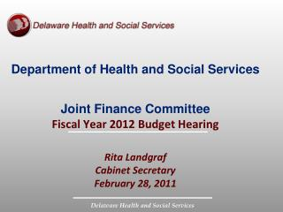 Department of Health and Social Services                      Joint Finance Committee Fiscal Year 2012 Budget Hearing  R
