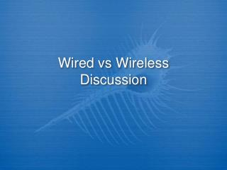 Wired vs Wireless Discussion