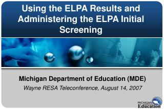 Using the ELPA Results and Administering the ELPA Initial Screening