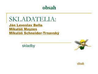SKLADATELIA: J�n Levoslav Bella Mikul� Moyzes Mikul� Schneider-Trnavsk�