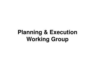 Planning  Execution Working Group