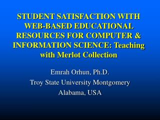 STUDENT SATISFACTION WITH WEB-BASED EDUCATIONAL RESOURCES FOR COMPUTER & INFORMATION SCIENCE: Teaching with Merlot Colle