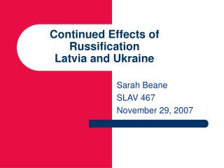 Continued Effects of Russification Latvia and Ukraine