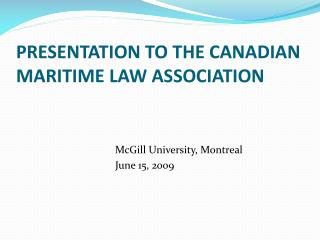 PRESENTATION TO THE CANADIAN MARITIME LAW ASSOCIATION