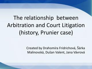 The relationship  between Arbitration and Court Litigation (history,  Prunier case )