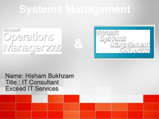 Name: Hisham Bukhzam Title : IT Consultant Exceed IT Services