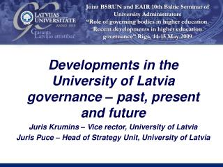 Developments in the University of Latvia governance – past, present and future Juris Krumins – Vice rector, University