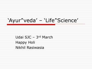 'Ayur''veda' – 'Life''Science'
