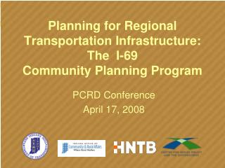 Planning for Regional Transportation Infrastructure:  The  I-69  Community Planning Program
