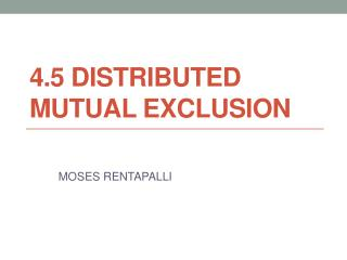 4.5 DISTRIBUTED MUTUAL EXCLUSION