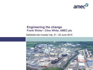 Engineering the change Frank Winter / Clive White, AMEC plc
