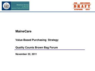 MaineCare Value-Based Purchasing  Strategy Quality Counts Brown Bag Forum