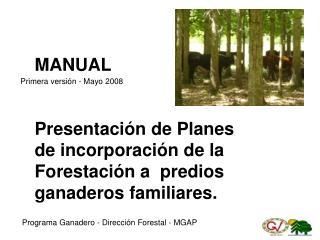 MANUAL  Presentación de Planes  de incorporación de la Forestación a  predios ganaderos familiares.