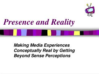 Presence and Reality