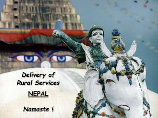 Delivery of  Rural Services NEPAL Namaste !