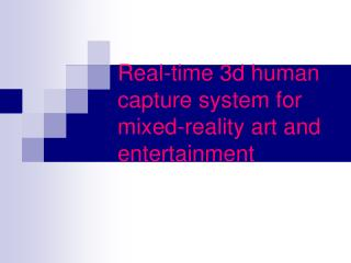 Real-time 3d human capture system for mixed-reality art and entertainment