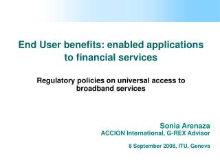 End User benefits: enabled applications to financial services   Regulatory policies on universal access to  broadband se