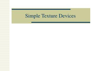 Simple Texture Devices