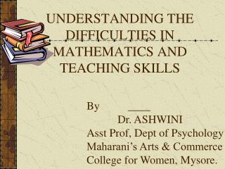 UNDERSTANDING THE DIFFICULTIES IN MATHEMATICS AND TEACHING SKILLS