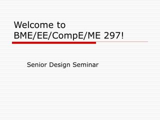 Welcome to BME/EE/CompE/ME 297!