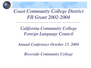 Coast Community College District FII Grant 2002-2004          California Community College  Foreign Language Council  An