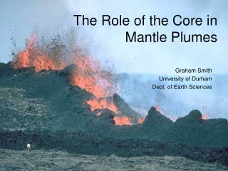 The Role of the Core in Mantle Plumes