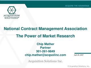 National Contract Management Association The Power of Market Research Chip Mather Partner  301-261-9849 chip.mather@acqs