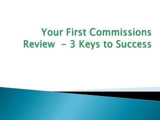 Your First Commissions Review - 3 Keys to Success
